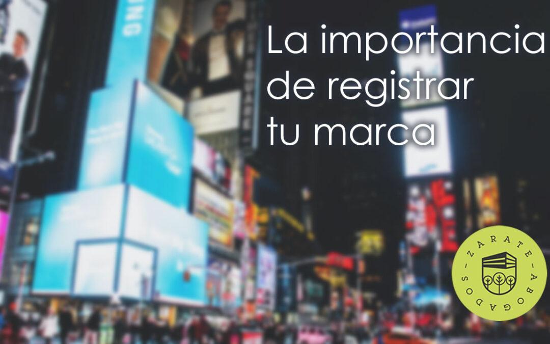 La importancia de registrar tu marca antes de invertir en mercadotecnia y publicidad