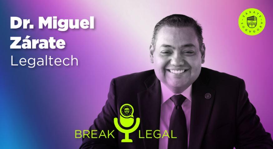 Break Legal Ep. 7 – Legaltech entrevista con el Dr. Miguel Zárate