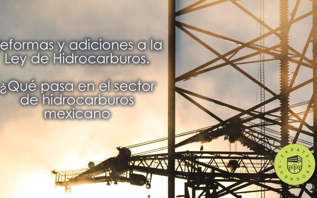 Reformas y adiciones a la Ley de Hidrocarburos. ¿Qué pasa en el sector de hidrocarburos mexicano?