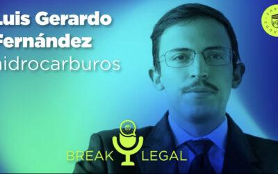 Break Legal Ep. 8 – Implicaciones de la reforma a la ley de hidrocarburos