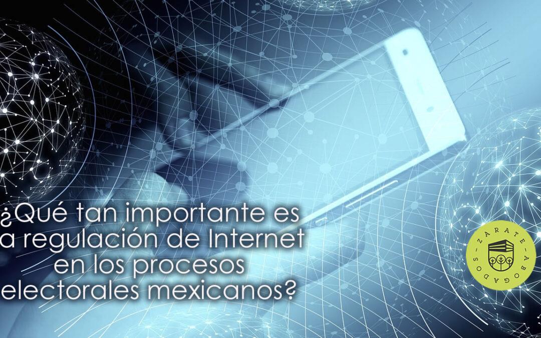 ¿Qué tan importante es la regulación de Internet en los procesos electorales mexicanos?