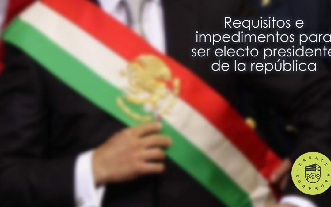 Requisitos e impedimentos para ser electo presidente de México