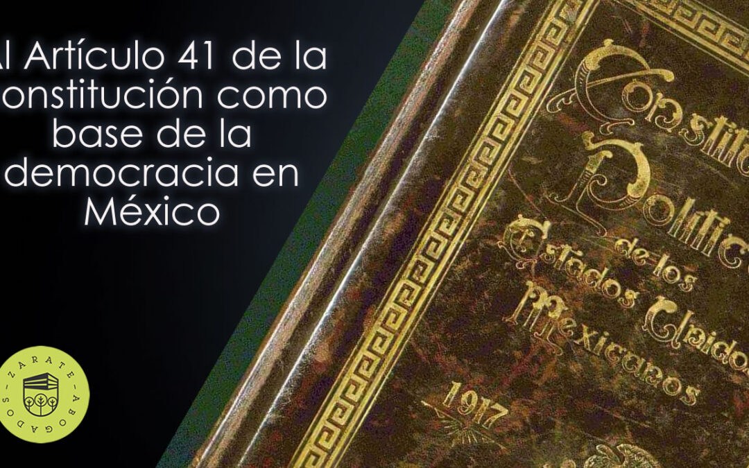 Al Artículo 41 de la constitución como base de la democracia en México