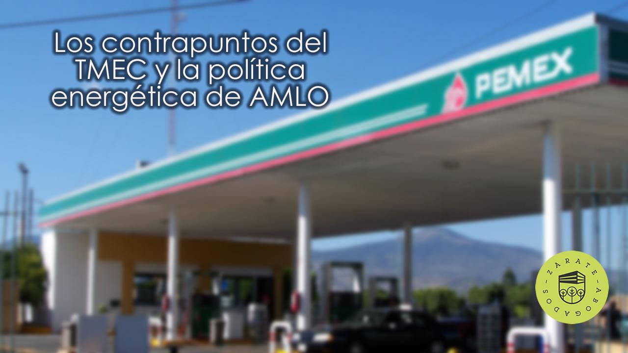 Los contrapuntos del TMEC y la política energética de AMLO