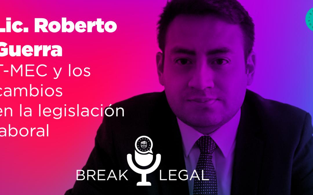 Break Legal Ep. 11 – TMEC y los cambios en la legislación laboral