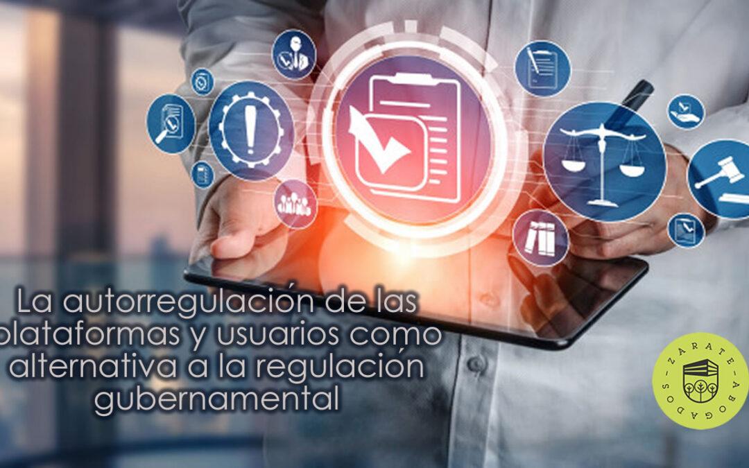 La autorregulación de las plataformas y usuarios como alternativa a la regulación gubernamental