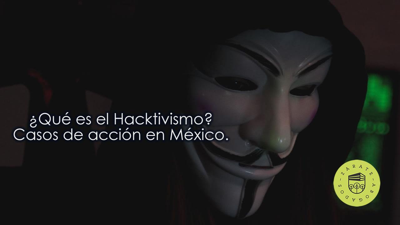 ¿Qué es el Hacktivismo? Casos de acción en México.