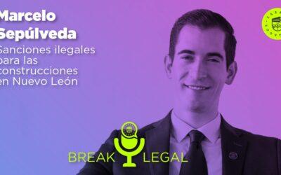 Break Legal Ep. 14 – Sanciones ilegales para las construcciones en Nuevo León