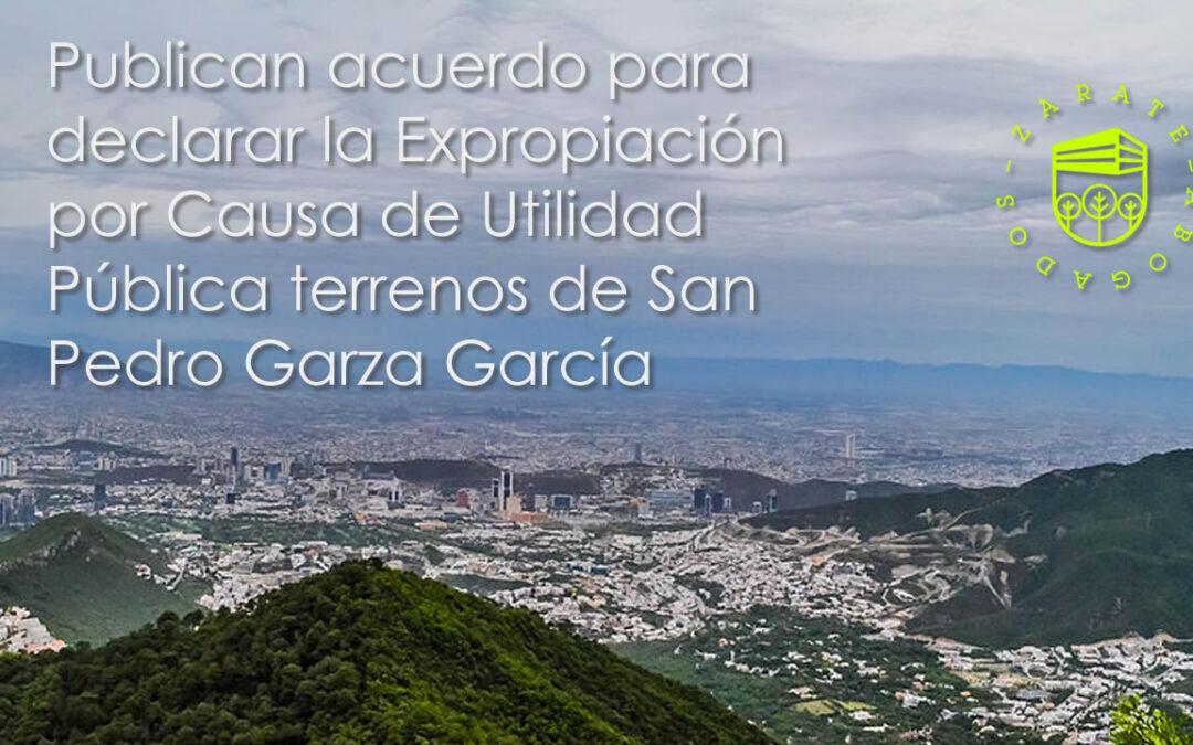Publican acuerdo para declarar la Expropiación por Causa de Utilidad Pública terrenos de San Pedro Garza García