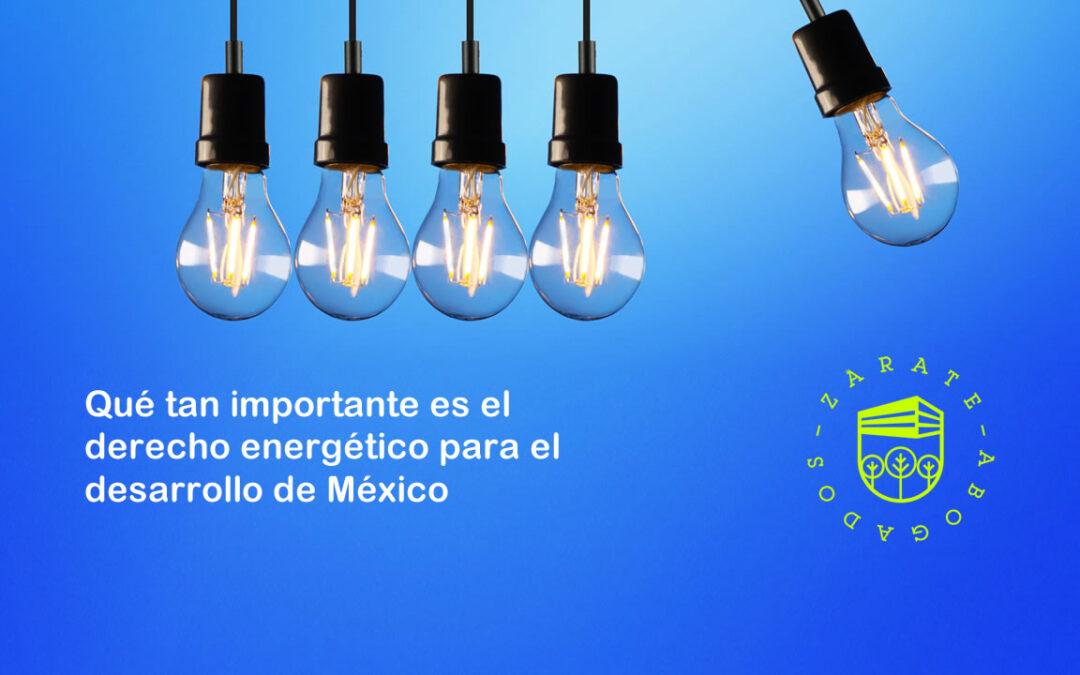 Qué tan importante es el deroecho energético para el desarrollo de México